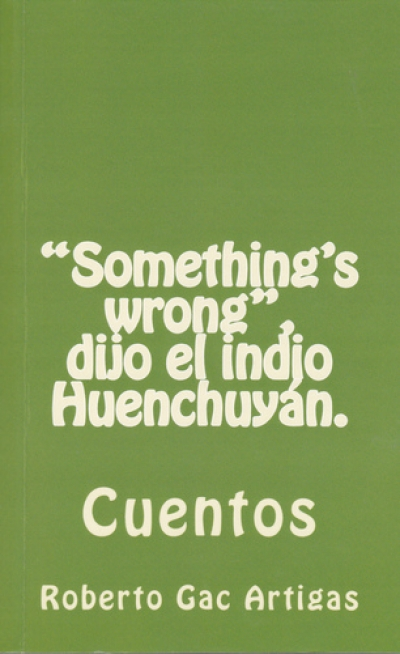 """Something's wrong"" dijo el indio Huenchuyán"