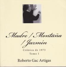 Madre / Montaña / Jazmín: Crónica de 1973 - Tomo I