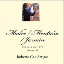 Madre / Montaña / Jazmín: Crónica de 1973 - Tomo II